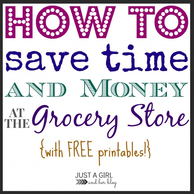 How to Save Time and Money at the Grocery Store by Just a Girl and Her Blog