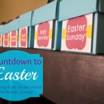 Countdown to Easter: Helping Kids Understand the Easter Story