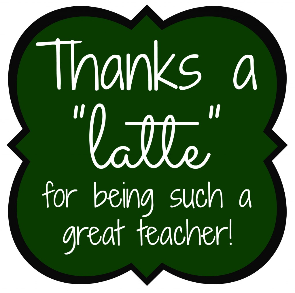 ... own thanks a latte teacher gift feel free to use the printable below