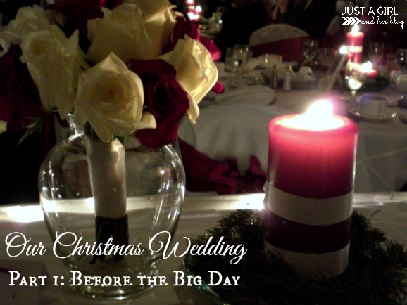 Our Christmas Wedding Part 1, Just a Girl and Her Blog