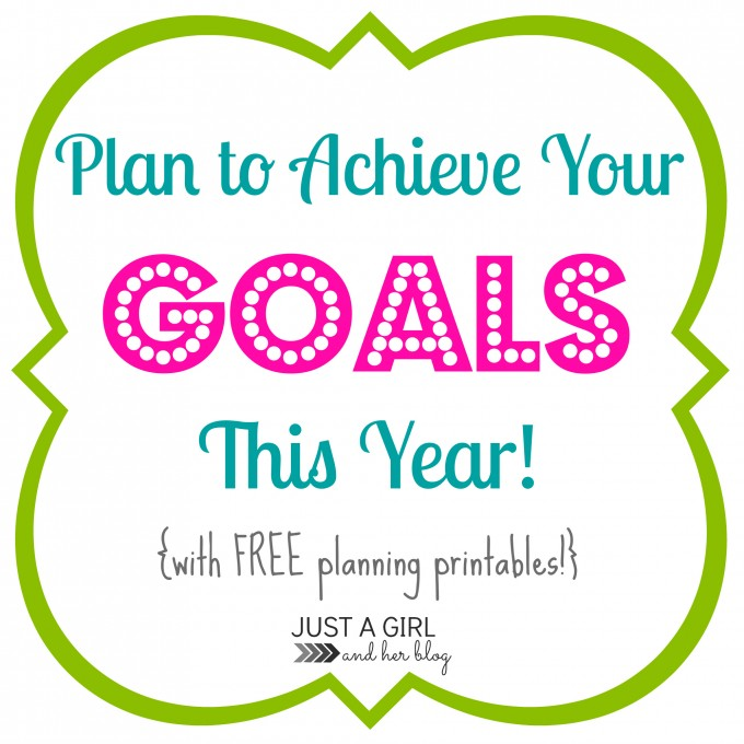 Make Your Goals Happen by Just a Girl and Her Blog