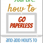 Organizing Your Life: How to Go Paperless and Add Hours to Your Week