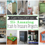 25 Amazing Trash to Treasure Projects!