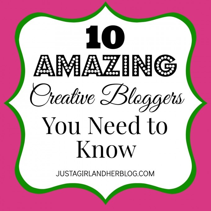 10 Amazing Creative Bloggers You Need to Know | JustAGirlAndHerBlog.com