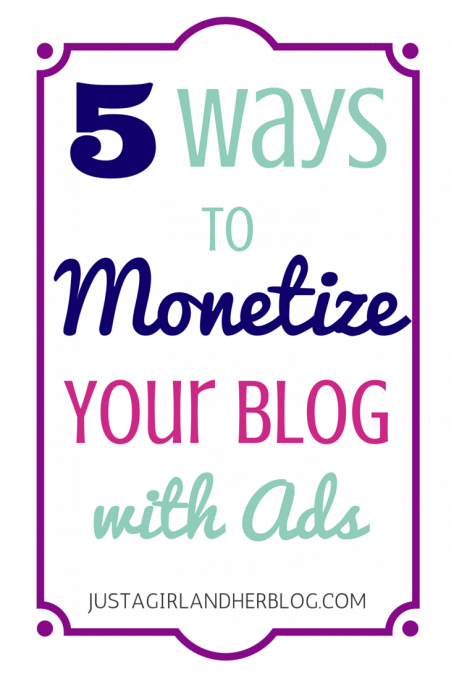 5 Ways to Monetize Your Blog with Ads | JustAGirlAndHerBlog.com