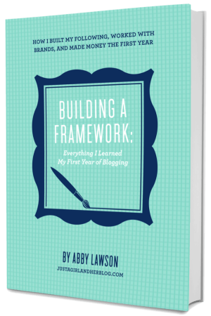 Building a Framework: Everything I Learned My First Year of Blogging | JustAGirlAndHerBlog.com/book