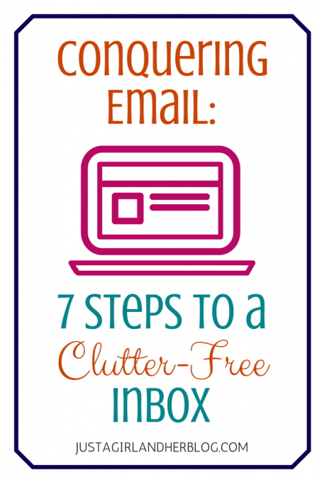 Conquering Email: 7 Steps to a Clutter-Free Inbox | Just a Girl and Her Blog