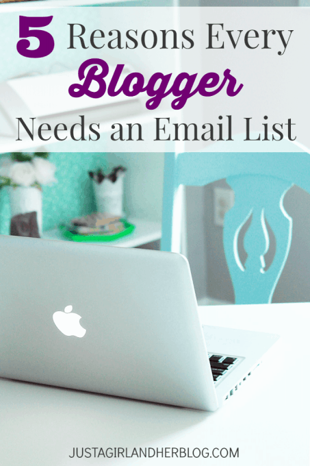 5 Reasons Every Blogger Needs an Email List | JustAGirlAndHerBlog.com