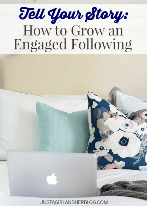 Tell Your Story: How to Grow an Engaged Following | JustAGirlAndHerBlog.com