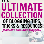 The Ultimate Collection of Blogging Tips, Tricks & Resources