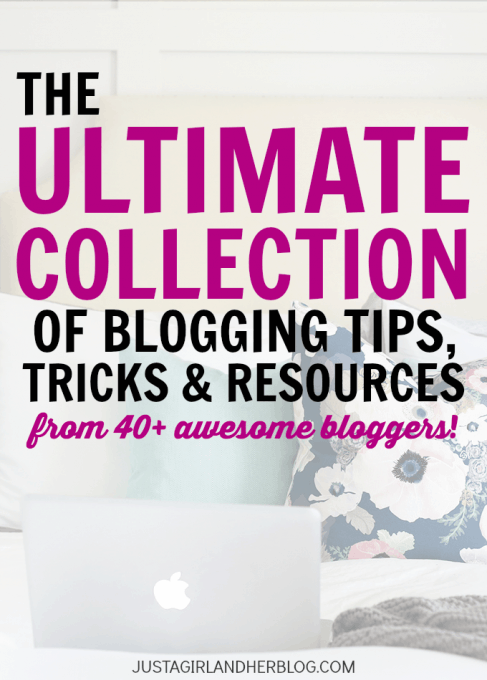 The Ultimate Collection of Blogging Tips, Tricks, and Resources | JustAGirlAndHerBlog.com