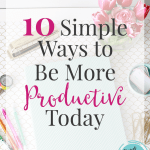 10 Simple Ways to Be More Productive Today