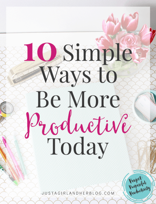10 Simple Ways to Be More Productive Today | JustAGirlAndHerBlog.com