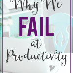 Why We Fail at Productivity