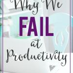 Why We Fail at Productivity
