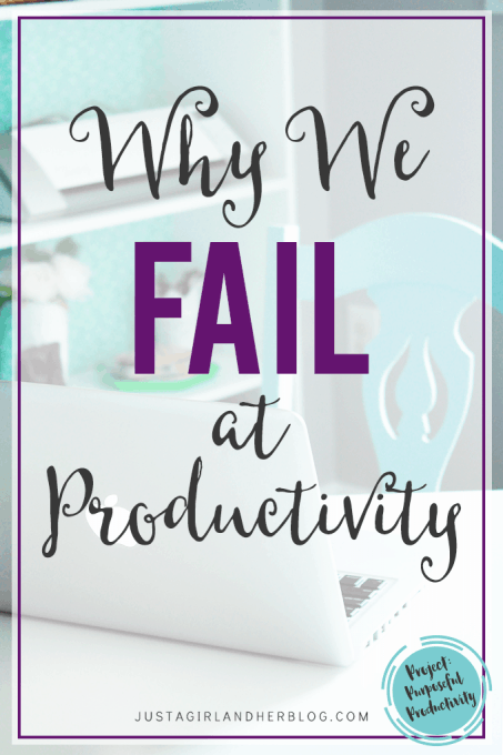 Why We Fail at Productivity | JustAGirlAndHerBlog.com