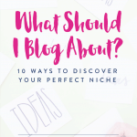 What Should I Blog About? 10 Ways to Discover Your Perfect Niche