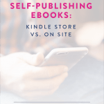 Self Publishing eBooks: Kindle Store vs. On Site