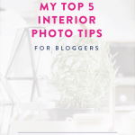 My Top 5 Interior Photography Tips for Bloggers