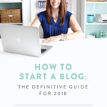 How to Start a Blog: The Definitive Guide for 2018