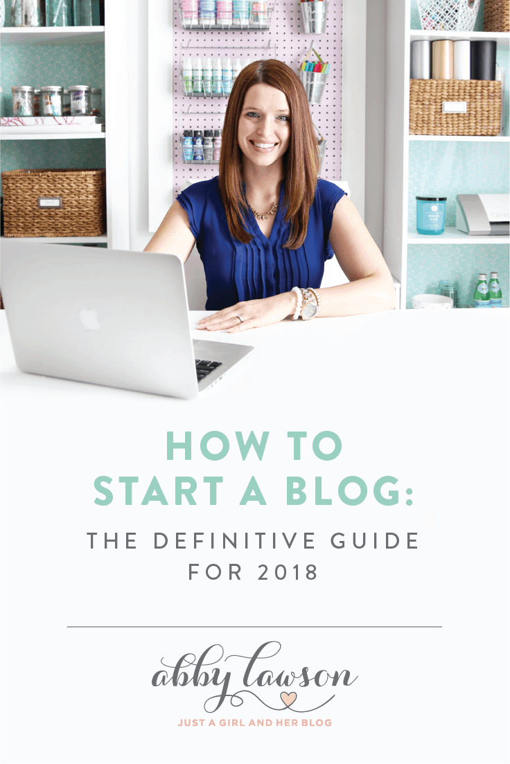 If you're wondering how to start a blog in 2018, this in-depth post can guide you through the setup process step by step so that you can have your new blog up and running in no time! | How to Start a Blog: The Definitive Guide for 2018, get started with blogging, be a successful blogger, SEO tips, social media strategies, grow your blog, build a website, register for a domain, which blog host is the best, sign up for blog hosting, grow your email list, Abby Lawson, justagirlandherblog.com, how to start a blog the right way