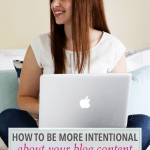How to Be More Intentional About Your Blog Content (& Save Your Sanity!)