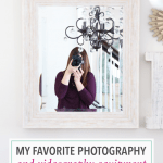My Favorite Photography and Video Equipment for Bloggers