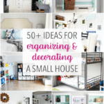 50+ Ideas for Organizing and Decorating a Small House, Townhouse, or Condo