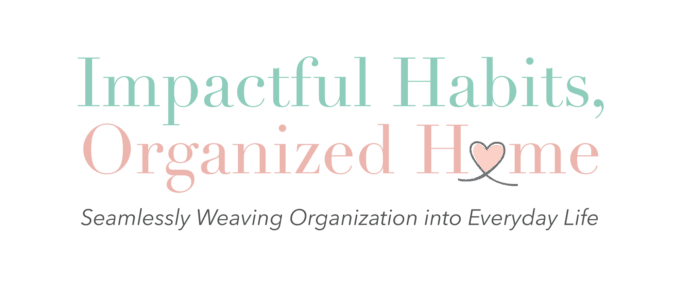 Impactful Habits, Organized Home | justagirlandherblog.com